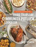 Third Thursday Community Potluck Cookbook : Recipes and Stories to Celebrate the Bounty of t...
