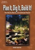 Plan It, Dig It, Build It Your Step-By-Step Guide to Landscape Projects