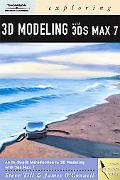 Exploring 3D Modeling With 3DS Max 7