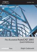 Illustrated AutoCad 2005 Quick Reference