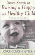 Seven Secrets to Raising a Happy and Healthy Child The Mind/Body Approach to Parenting