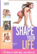 Shape Your Life 4 Weeks to a Better Body--And a Better Life