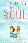 Vitamins For The Soul Daily Doses Of Wisdom For Personal Empowerment