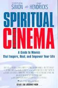 Spiritual Cinema A Guide to the Movies That Inspire Heal And Empower Your Life