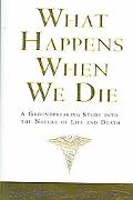 What Happens When We Die? A Groundbreaking Study into the Nature of Life And Death