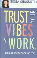 Trust Your Vibes at Work And Let Them Work for You