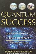 Quantum Success The Astounding Science of Wealth And Happiness