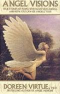 Angel Visions : True Stories of People Who Have Seen Angels, and How You Can See Angels Too!