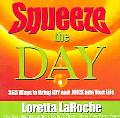 Squeeze the Day 365 Ways to Bring Joy And Juice into Your Life