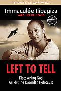 Left to Tell Discovering God Amidst the Rwandan Holocaust