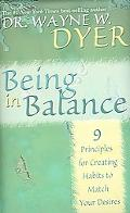 Being in Balance 9 Principles for Creating Habits to Match Your Desires