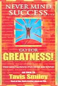 Never Mind Success...Go for Greatness! The Best Advice I've Ever Received
