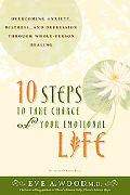 10 Steps to Take Charge of Your Emotional Life Overcome Anxiety, Distress, And Depression Th...