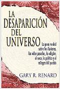 La Desaparicion del Universo: La pura verdad sobre las ilusiones, las vidas pasadas, la reli...