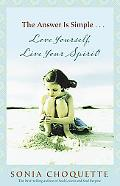 Answer is Simple...Love Yourself, Live Your Spirit!