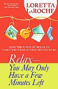 Relax - You May Only Have a Few Minutes Left Using the Power of Humor to Overcome Stress in ...