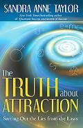The Truth About Attraction: Sorting Out the Lies from the Laws - and Getting Your Power Back