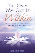 Only Way Out Is Within: Clean and Clear Your Energy System and Keep Yourself Emotionally and...
