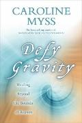 Defy Gravity : Healing Beyond the Bounds of Reason