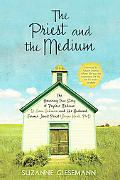 The Priest and the Medium: The Amazing True Story of Psychic Medium B. Anne Gehman and Her H...