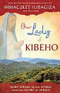 Our Lady of Kibeho: Mary Speaks to the World form the Heart of Africa