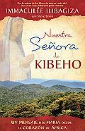 Nuestra Senora de Kibeho: Un mensaje del cielo al mundo desde el corazon de Africa (Spanish ...