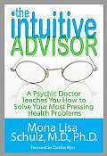 The Intuitive Advisor: A Psychic Doctor Teaches You How to Solve Your Most Pressing Health P...