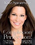 Complexion Perfection!: Your Ultimate Guide to Beautiful Skin by Hollywood's Leading Skin He...