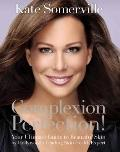 Complexion Perfection! : Your Ultimate Guide to Beautiful Skin by Hollywood's Leading Skin H...