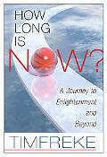 How Long Is Now?: A Journey to Enlightenment...and Beyond