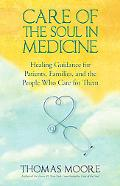 Care of the Soul In Medicine: Healing Guidance for Patients, Families, and the People Who Ca...