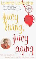 Juicy Living, Juicy Aging: Kick Up Your Heels Before You?re Too Short to Wear Them