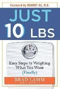Just 10 LBS : Easy Steps to Weighing What You Want (Finally)