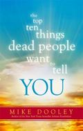 The Top Ten Things Dead People Want to Tell YOU