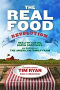 Real Food Revolution : Healthy Eating, Green Groceries, and the Return of the American Famil...