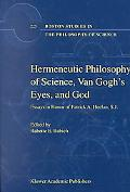 Hermeneutic Philosophy of Science, Van Gogh's Eyes, and God Essays in Honor of Patrick A. He...