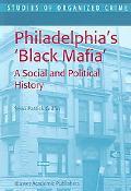 Philadelphia's Black Mafia A Social and Political History