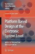 Platform Based Design at the Electronic System Level Industry Perspectives And Experiences.