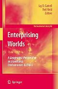 Enterprising Worlds A Geographic Perspective on Economics, Environments & Ethics