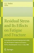 Residual Stress and Its Effects on Fatigue and Fracture Proceedings of a Special Symposium H...