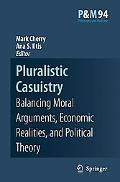 Pluralistic Casuistry: Balancing Moral Arguments, Economic Realities, and Political Theory, ...