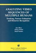 Analyzing Video Sequences of Multiple Humans Tracking, Posture Estimation and Behavior Recog...