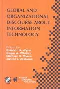 Global and Organizational Discourse About Information Technology Ifip Tc8/Wg8.2 Working Conf...