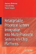 Retargetable Processor System Integration Into Multi-Processor System-On-Chip Platforms