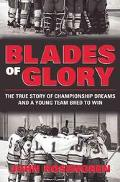 Blades of Glory The True Story of a Young Team Bred to Win