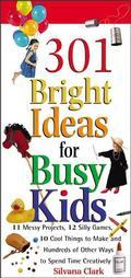 301 Bright Ideas for Busy Kids 11 Messy Projects, 12 Silly Games, 10 Cool Things to Make and...