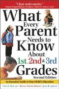 What Every Parent Needs to Know About the 1st, 2nd and 3rd Grades An Essential Guide to Your...