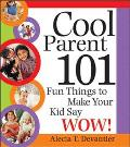 Cool Parent 101 Fun Things to Make Your Child Say Wow!
