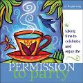 Permission to Party Taking Time to Celebrate and Enjoy Life