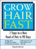 Grow Hair Fast 7 Steps to a New Head of Hair in 90 Days